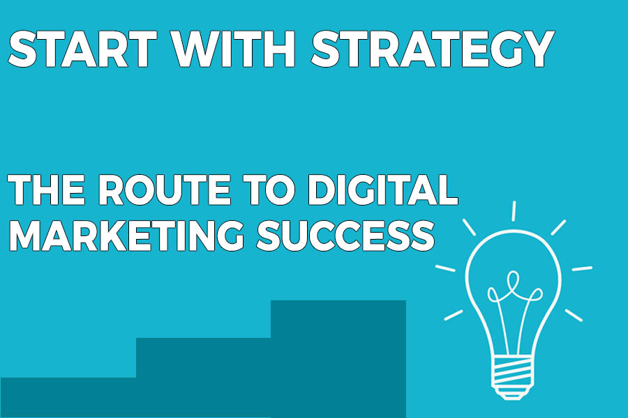 start with strategy for digital marketing success